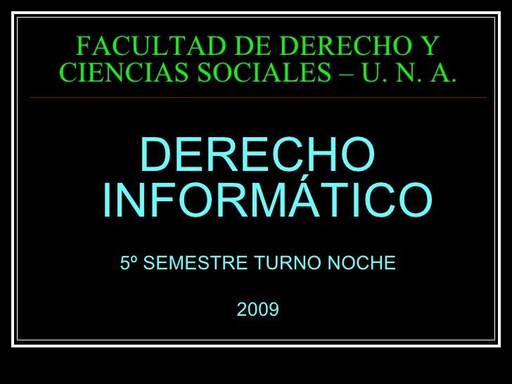 FACULTAD DE DERECHO Y CIENCIAS SOCIALES – U. N. A. <ul><li>DERECHO INFORMÁTICO </li></ul><ul><li>5º SEMESTRE TURNO NOCHE <...