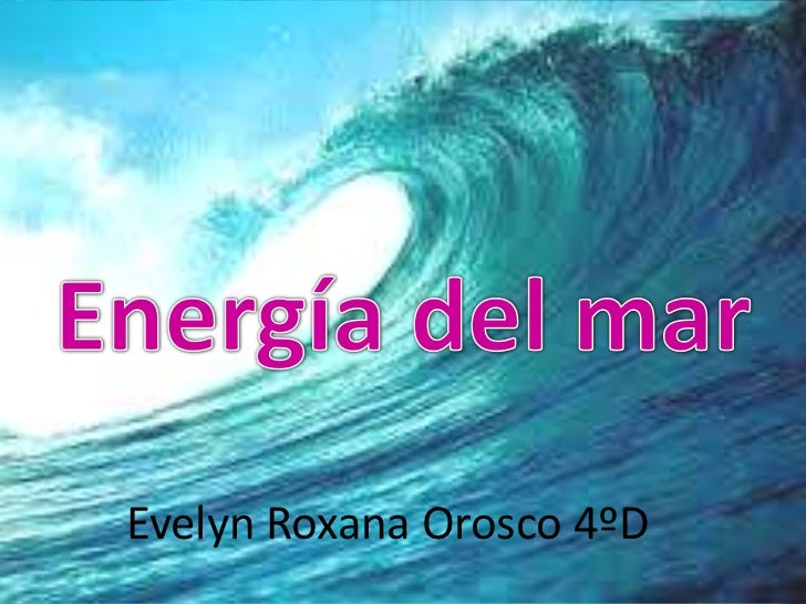 Energía del mar<br />Evelyn Roxana Orosco 4ºD<br />