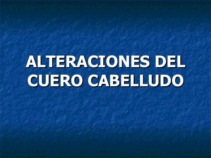 ALTERACIONES DEL CUERO CABELLUDO