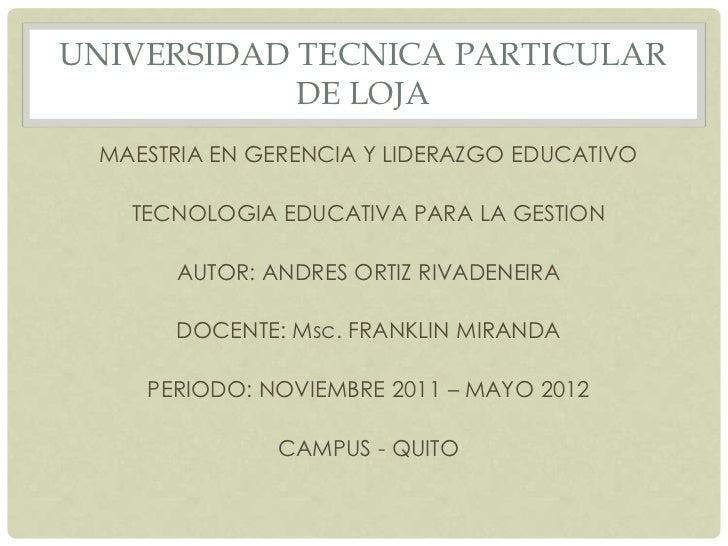 UNIVERSIDAD TECNICA PARTICULAR            DE LOJA MAESTRIA EN GERENCIA Y LIDERAZGO EDUCATIVO   TECNOLOGIA EDUCATIVA PARA L...