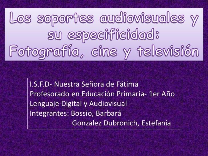 I.S.F.D- Nuestra Señora de FátimaProfesorado en Educación Primaria- 1er AñoLenguaje Digital y AudiovisualIntegrantes: Boss...