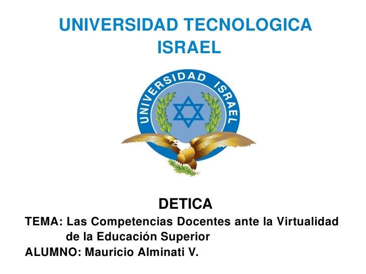 <ul><ul><li>UNIVERSIDAD TECNOLOGICA ISRAEL </li></ul></ul><ul><ul><li>DETICA </li></ul></ul><ul><ul><li>TEMA: Las Competen...