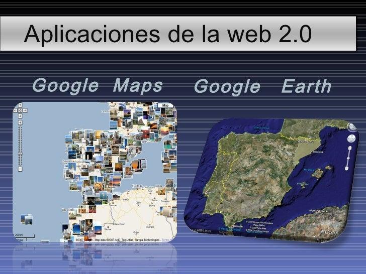 Aplicaciones de la web 2.0Google Maps    Google   Earth