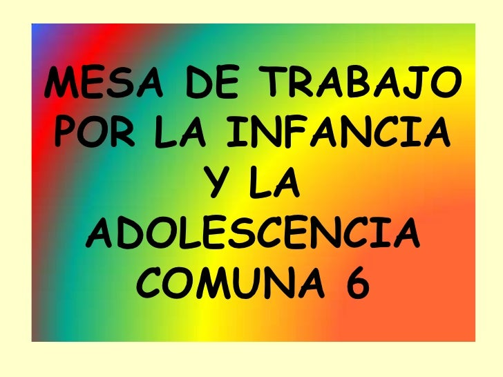 MESA DE TRABAJO POR LA INFANCIA Y LA ADOLESCENCIA  COMUNA 6<br />