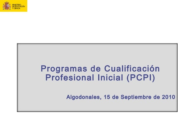 Programas de Cualificación Profesional Inicial (PCPI) Algodonales, 15 de Septiembre de 2010