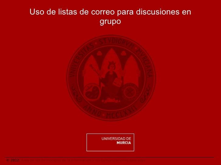 Uso de listas de correo para discusiones en                                grupo© 2012. Área de las Tecnologías de la Info...