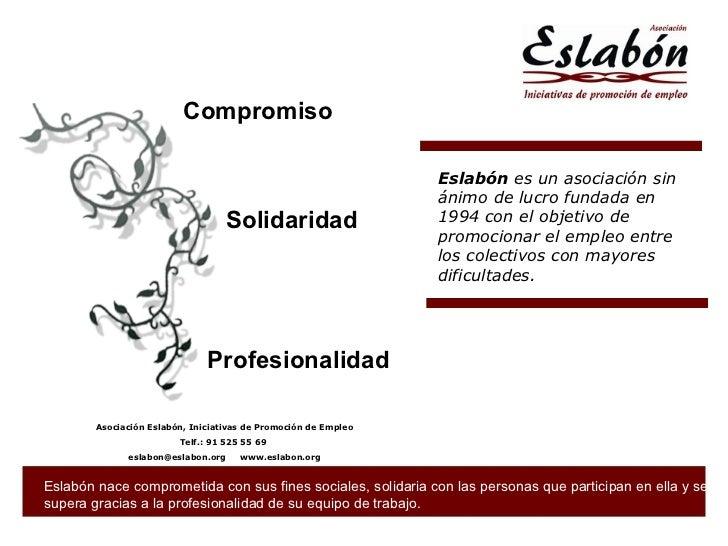 """Compromiso Solidaridad Profesionalidad """" El hombre nace libre, responsable y sin excusas"""", Sartre Eslabón  es un asociació..."""