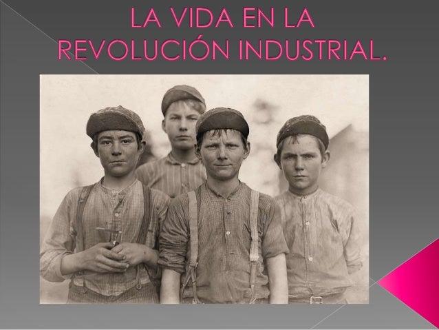    Por qué surgió la    Revolución industrial   Comienzo y extensión de la    Revolución industrial   Vida cotidiana de...