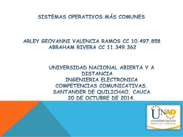 sIsTEMAs OPERATIVOS MÁS COMUNES  ARLEY GEOVANNI VALENCIA RAÍLÂOS CC 10.497.858 ABRAHAM RIVERA CC 11.349.362  UNIVERSIDAD N...