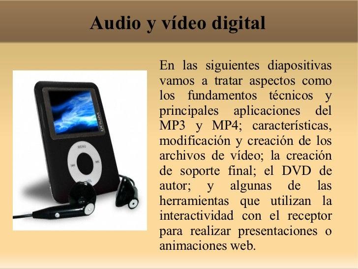 Audio y vídeo digital En las siguientes diapositivas vamos a tratar aspectos como los fundamentos técnicos y principales a...
