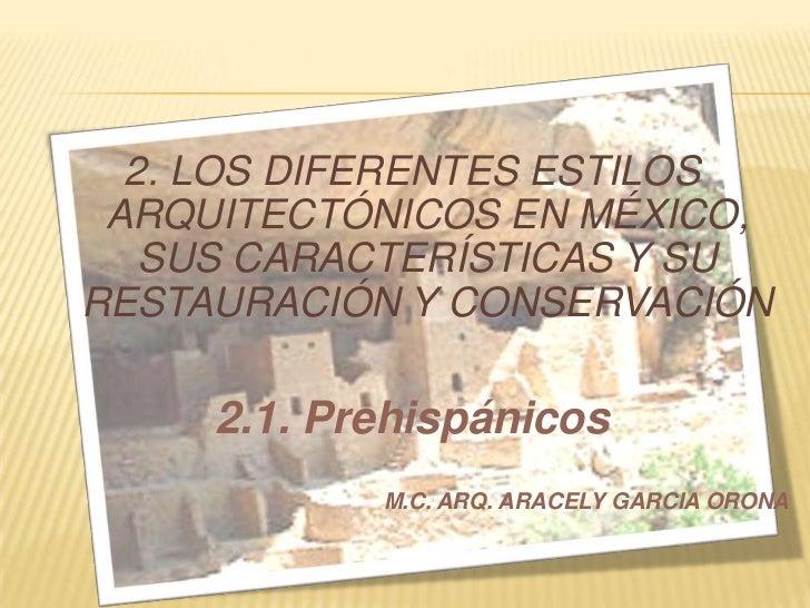 2. LOS DIFERENTES ESTILOS ARQUITECTÓNICOS EN MÉXICO,   SUS CARACTERÍSTICAS Y SURESTAURACIÓN Y CONSERVACIÓN     2.1. Prehis...