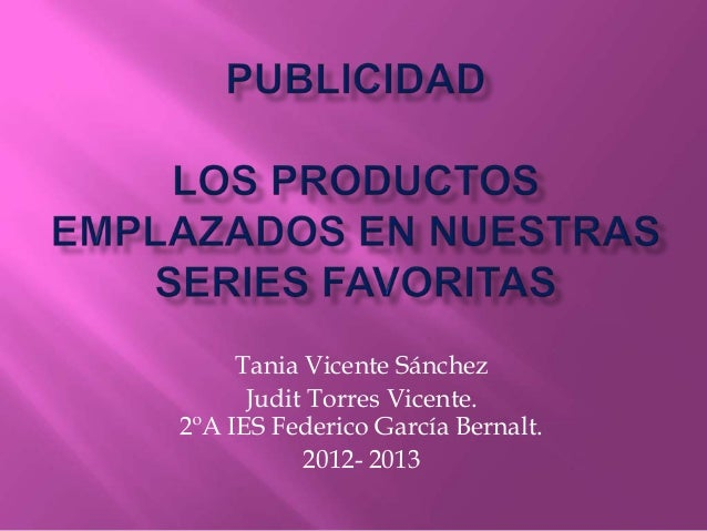 Tania Vicente Sánchez      Judit Torres Vicente.2ºA IES Federico García Bernalt.           2012- 2013