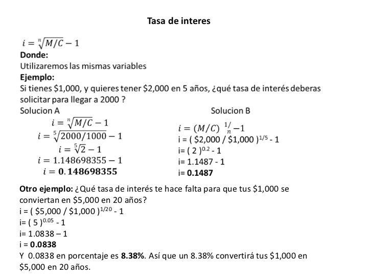 Tasa de interesOtro ejemplo: ¿Qué tasa de interés te hace falta para que tus $1,000 seconviertan en $5,000 en 20 años?i = ...