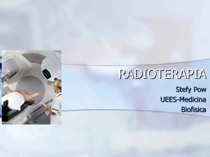 RADIOTERAPIA Stefy Pow UEES-Medicina Biofisica