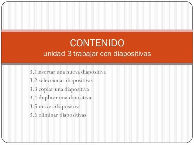 3.1insertar una nueva diapositiva 3.2 seleccionar diapositivas 3.3 copiar una diapositiva 3.4 duplicar una dipositiva 3.5 ...
