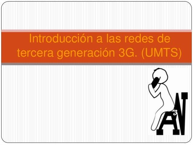 Introducción a las redes detercera generación 3G. (UMTS)