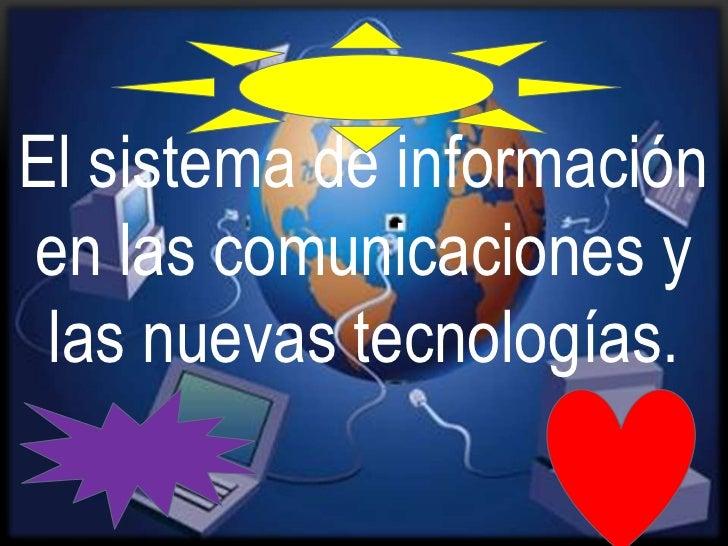 El sistema de informaciónen las comunicaciones y las nuevas tecnologías.