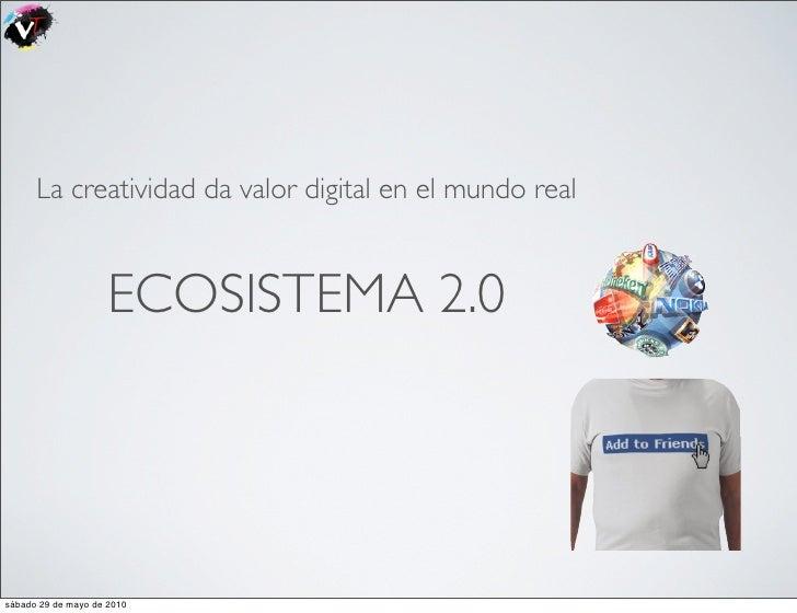 La creatividad da valor digital en el mundo real                        ECOSISTEMA 2.0     sábado 29 de mayo de 2010