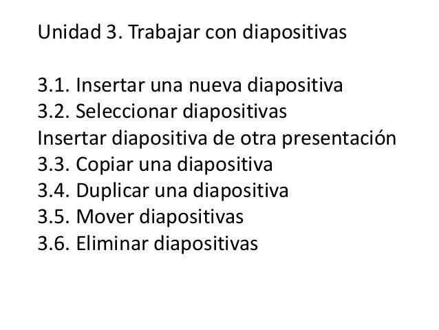 Unidad 3. Trabajar con diapositivas 3.1. Insertar una nueva diapositiva 3.2. Seleccionar diapositivas Insertar diapositiva...