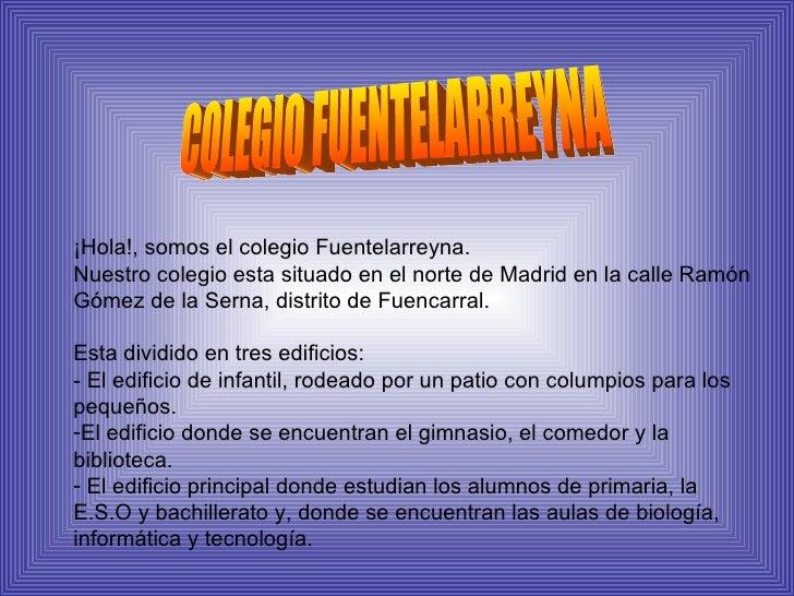 COLEGIO FUENTELARREYNA <ul><li>¡Hola!, somos el colegio Fuentelarreyna. </li></ul><ul><li>Nuestro colegio esta situado en ...