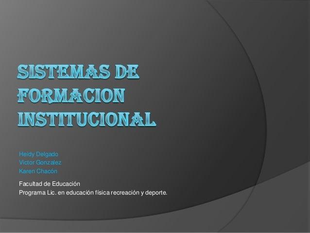 Heidy DelgadoVictor GonzalezKaren ChacónFacultad de EducaciónPrograma Lic. en educación física recreación y deporte.