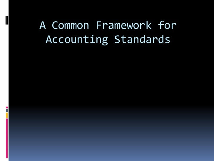 A Common Framework for Accounting Standards