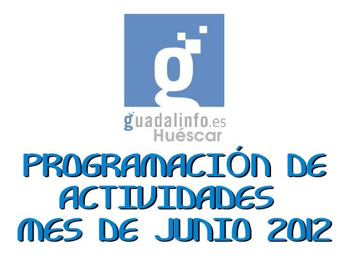 PROGRAMACIÓN DE  ACTIVIDADESMES DE JUNIO 2012