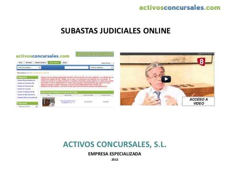 SUBASTAS JUDICIALES ONLINE                              ACCESO A                                VIDEOACTIVOS CONCURSALES, ...