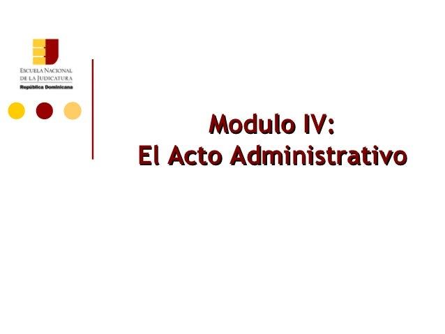 Modulo IV:El Acto Administrativo
