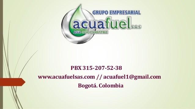 PBX 315-207-52-38 www.acuafuelsas.com // acuafuel1@gmail.com Bogotá. Colombia