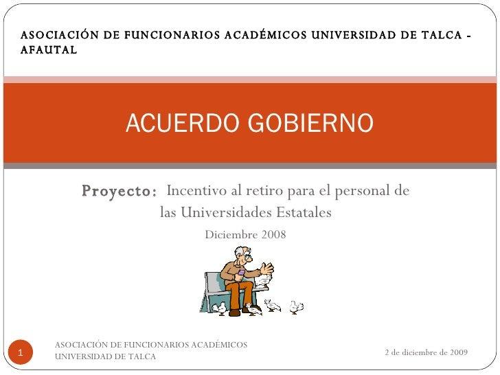 Proyecto:   Incentivo al retiro para el personal de las Universidades Estatales Diciembre 2008 ACUERDO GOBIERNO ASOCIACIÓN...