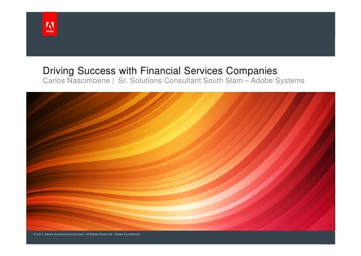 Driving Success with Financial Services Companies      Carlos Nascimbene | Sr. Solutions Consultant South Slam – Adobe Sys...