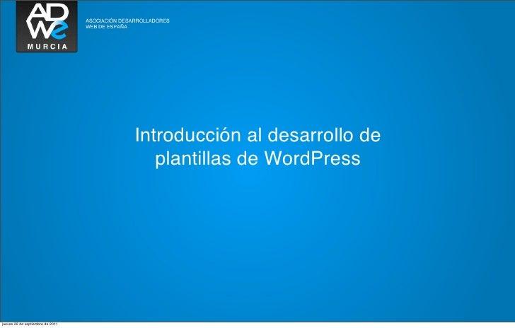 Introducción al desarrollo de                                     plantillas de WordPressjueves 22 de septiembre de 2011