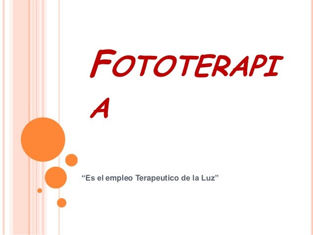 """FOTOTERAPI A""""Es el empleo Terapeutico de la Luz"""""""