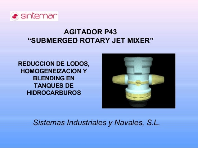 """REDUCCION DE LODOS, HOMOGENEIZACION Y BLENDING EN TANQUES DE HIDROCARBUROS AGITADOR P43 """"SUBMERGED ROTARY JET MIXER"""" Siste..."""