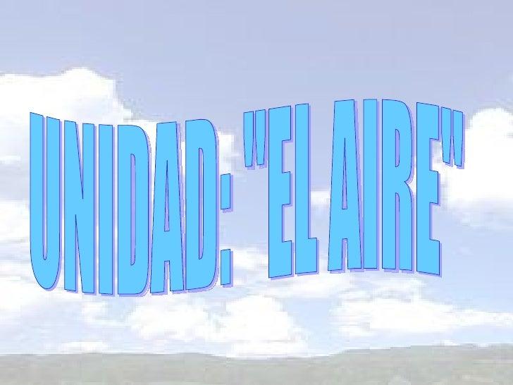 """UNIDAD: """"EL AIRE"""""""