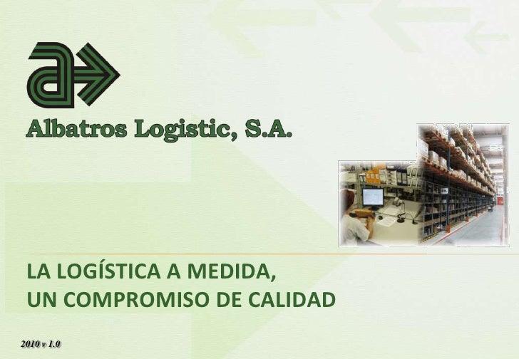La Logística a medida, un compromiso de Calidad<br />2010 v 1.0<br />