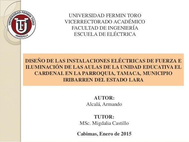 UNIVERSIDAD FERMIN TORO VICERRECTORADO ACADÉMICO FACULTAD DE INGENIERÍA ESCUELA DE ELÉCTRICA AUTOR: Alcalá, Armando TUTOR:...
