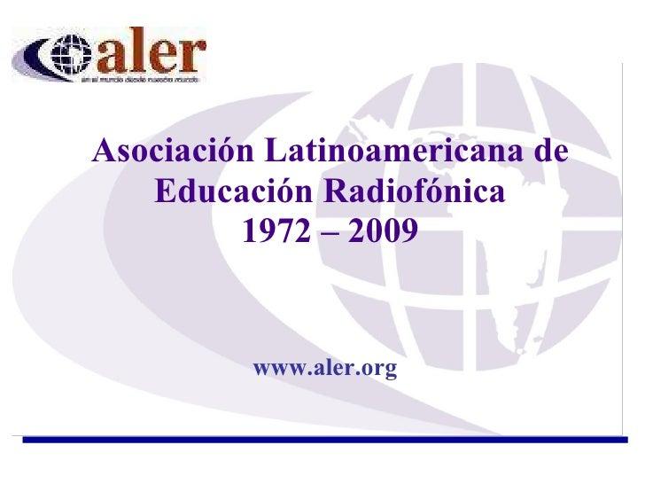Asociación Latinoamericana de Educación Radiofónica 1972 – 2009 www.aler.org