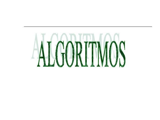 ¿Qué es un algoritmo?   Es el proceso de estudio y comprensión de algún problema para hallar alguna solución mediante pas...