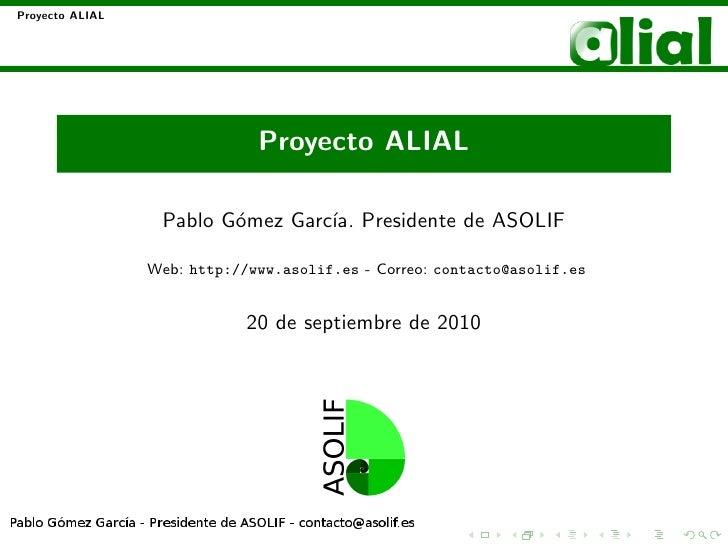 Proyecto ALIAL                                   Proyecto ALIAL                    Pablo G´mez Garc´ Presidente de ASOLIF ...