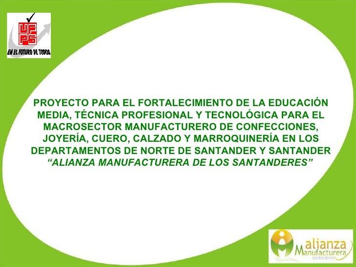 PROYECTO PARA EL FORTALECIMIENTO DE LA EDUCACIÓN MEDIA, TÉCNICA PROFESIONAL Y TECNOLÓGICA PARA EL MACROSECTOR MANUFACTURER...