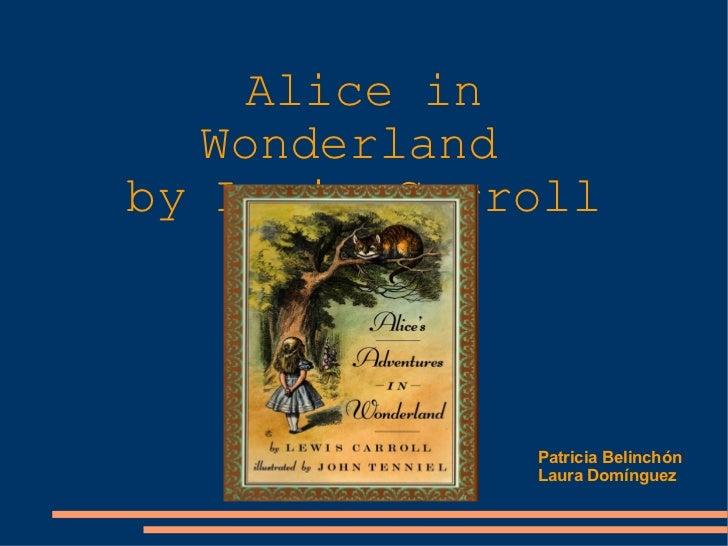 Alice in Wonderland  by Lewis Carroll Patricia Belinchón Laura Domínguez