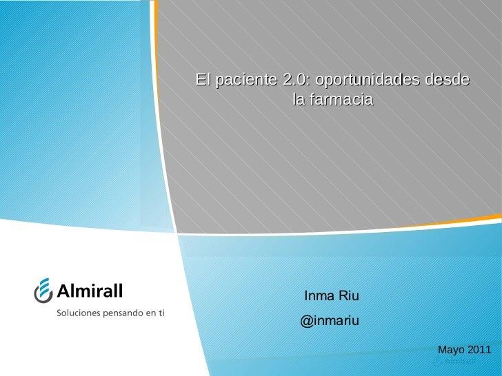 El paciente 2.0: oportunidades desde la farmacia Mayo 2011 Inma Riu @inmariu