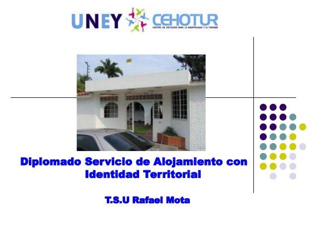 Diplomado Servicio de Alojamiento con Identidad Territorial T.S.U Rafael Mota