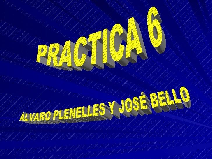 ÁLVARO PLENELLES Y JOSÉ BELLO PRACTICA 6