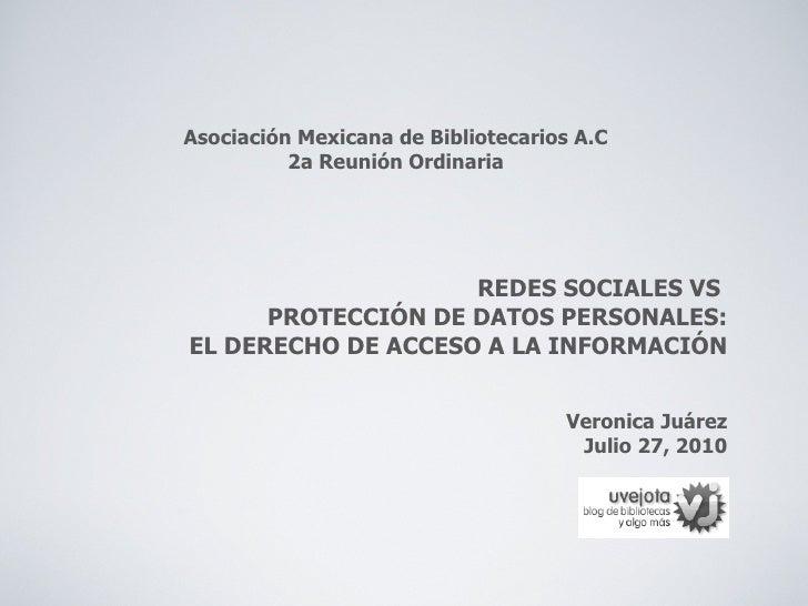 REDES SOCIALES VS  PROTECCIÓN DE DATOS PERSONALES: EL DERECHO DE ACCESO A LA INFORMACIÓN <ul><li>Veronica Juárez </li></ul...