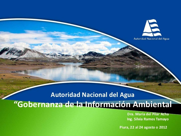 """Autoridad Nacional del Agua""""Gobernanza de la Información Ambiental                                   Dra. María del Pilar ..."""