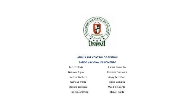 ANALISIS DE CONTROL DE GESTION         BANCO NACIONAL DE FOMENTOKatty Toledo                   Karina JaramilloGuilmar Tig...
