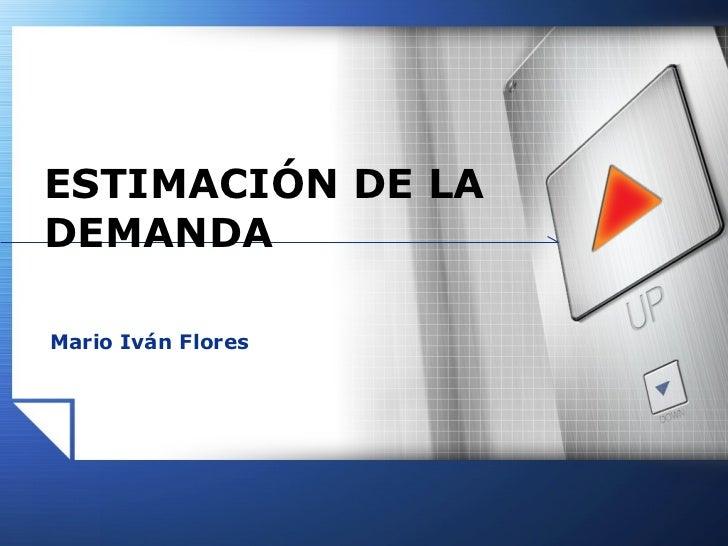 ESTIMACIÓN DE LADEMANDAMario Iván Flores